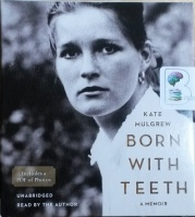 Born with Teeth - A Memoir written by Kate Mulgrew performed by Kate Mulgrew on CD (Unabridged)